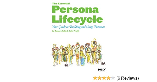 Amazon com: The Essential Persona Lifecycle: Your Guide to Building