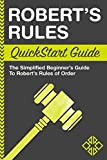 Robert's Rules QuickStart Guide: The Simplified Beginner's Guide to Robert's Rules of Order