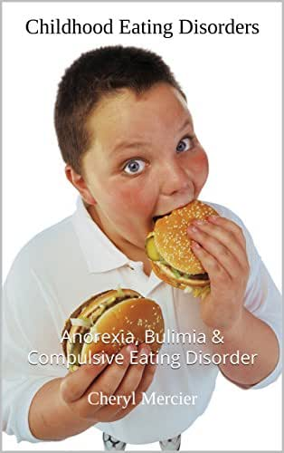 Childhood Eating Disorders: Anorexia, Bulimia & Compulsive Eating Disorder (Eating Disorder Books Book 1)