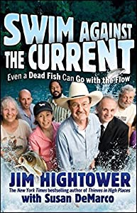Swim against the Current: Even a Dead Fish Can Go With the Flow by Jim Hightower (2008-12-01)