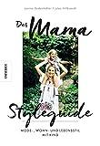 Der Mama Styleguide: Mode-, Wohn- und Lebensstil mit Kind