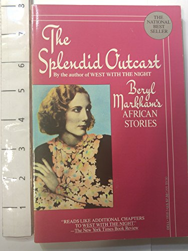 The Splendid Outcast: Beryl Markham