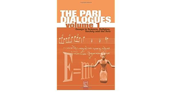 the pari dialogues essays in science religion society and the the pari dialogues essays in science religion society and the arts volume 1 alison macleod f david peat 9788890196058 com books