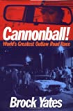 Cannonball!: America's Greatest Outlaw Road Race by Yates, Brock (2002) Hardcover