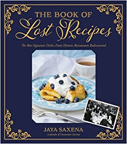 The book of lost recipes the best signature dishes from historic the book of lost recipes the best signature dishes from historic restaurants rediscovered jaya saxena 9781624142390 amazon books forumfinder Images