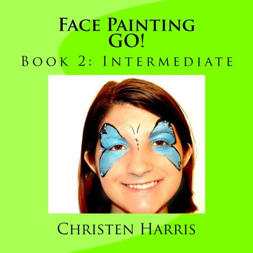 Face Painting GO!: Book 2: Intermediate (Volume 2)