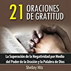 21 Oraciones de Gratitud: La Superacion de la Negatividad por Medio del Poder de la Oracion y la Palabra de Dios Audiobook by Shelley Hitz Narrated by RUMI Productions LLC