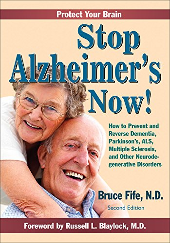 Stop Alzheimer's Now! Second Edition: How to Prevent and Reverse Dementia, Parkinson's, Huntington's, ALS, and Other Neurodegenerative Disorders