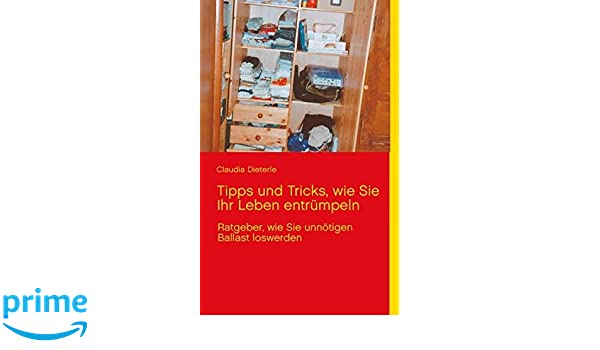 Tipps Und Tricks Wie Sie Ihr Leben Entrumpeln German Edition