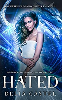 Hated: Goldilocks and The Three Dragons Trilogy Prequel (A Reverse Harem Dragon Shifter Fairytale) by [Castel, Delia]