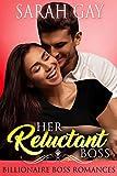 Her Reluctant Boss: Billionaire Boss Romances (Grant Brothers Romance Book 1)