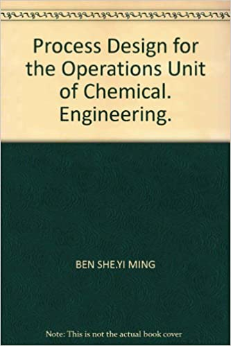 Process Design For The Operations Unit Of Chemical Engineering Ben She Yi Ming 9787561841129 Amazon Com Books