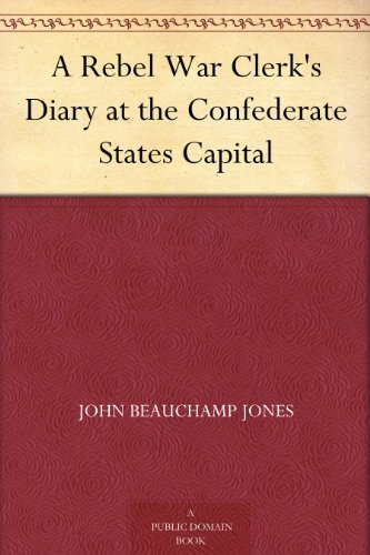 A Rebel War Clerk's Diary at the Confederate States Capital (Free Kindle Ebooks War)
