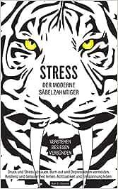 Stress, der moderne Säbelzahntiger! Verstehen. Besiegen ...