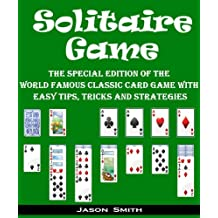 Solitaire Game: The Special Edition of The World Famous Classic Free Game with Easy Tips, Tricks and Strategies