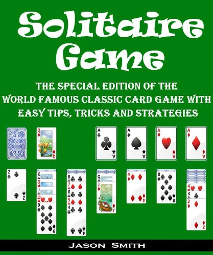 Solitaire Game: The Special Edition of The World Famous Classic Free Game with Easy Tips, Tricks and Strategies (Ms Spider)