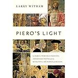 Piero's Light: In Search Of Piero Della Francesca: A Renaissance Painter And Th