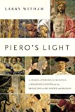 Piero's Light: In Search of Piero della Francesca: A Renaissance Painter and the Revolution in Art, Science, and Religion