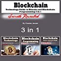 Blockchain: Technology Guide to Bitcoin and Blockchain Programming 3 in 1 Audiobook by Charles Jensen Narrated by Dave Wright