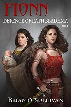 Fionn: Defence of Ráth Bládhma: The Fionn mac Cumhaill Series: Book One by [O'Sullivan, Brian]