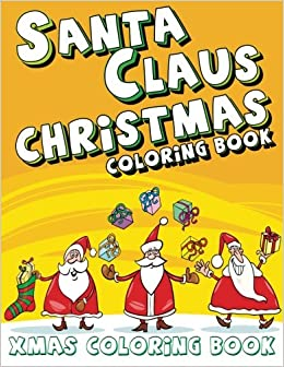 santa claus christmas coloring book xmas coloring book super fun coloring books for kids volume 19 lilt kids coloring books 9781500507770