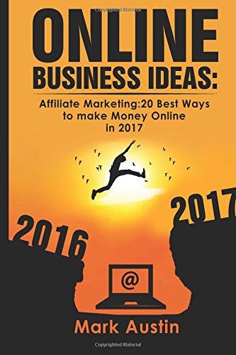 Online Business Ideas.: Affiliate Marketing:20 Best Ways to make Money Online in 2017 (Volume 1)