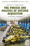 The Process and Politics of Defense Acquisition, David S. Sorenson, 031334843X
