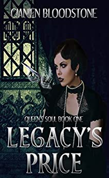 Legacy's Price (Queen's Soul Book 1) by [Bloodstone, Cianien]
