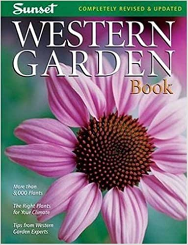 Western Garden Book: More Than 8, 000 Plants   The Right Plants For Your  Climate   Tips From Western Garden Experts (Sunset Western Garden Book):  Editors Of ...