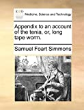 Appendix to an Account of the Tenia, or, Long Tape Worm, Samuel Foart Simmons, 114074366X