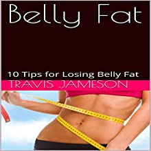 Belly Fat: 10 Tips for Losing Belly Fat Audiobook by Travis Jameson Narrated by JD Kelly
