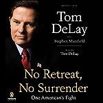 No Retreat, No Surrender: One American's Fight | Tom DeLay,Stephen Mansfield