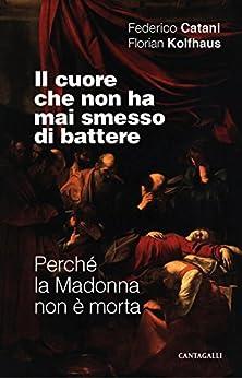 Il cuore che non ha mai smesso di battere: Perché la Madonna non è morta (Italian Edition)