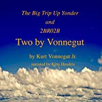 Two by Vonnegut: The Big Trip Up Yonder and 2BR02B | Kurt Vonnegut Jr.
