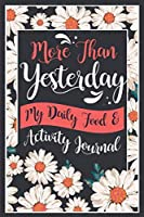 More Than Yesterday - My Daily Food and Activity Journal: 100 Little Steps to Become the Best Version of Yourself! (100 Days Meal and Activity Tracker) (Fitness & Workout Journal)