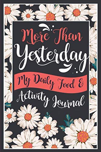 More Than Yesterday - My Daily Food and Activity Journal: 100 Little Steps to Become the Best Version of Yourself! (100 Days Meal and Activity Tracker) (Fitness & Workout Journal) by Megumi Lab Paper, Dr. Joyce P. Fung