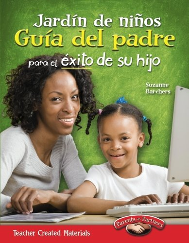Jardin de ninos Guia del padre para el exito de su hijo (Spanish Version) (Building School and Home Connections) (Spanish Edition)