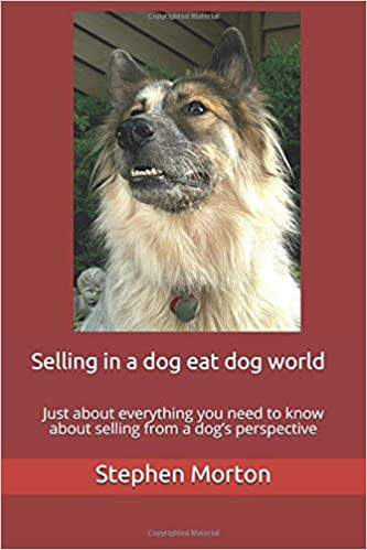 Selling in a dog eat dog world: Just about everything you need to know about selling from a dog's perspective