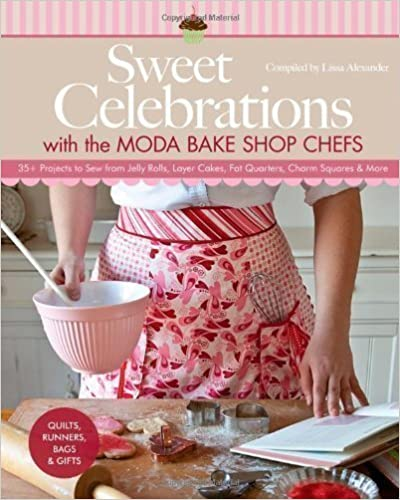 Sweet Celebrations with Moda Bakeshop Chefs: 35 Projects to Sew from Jelly Rolls, Layer Cakes, Fat Quarters, Charm Squares & More (2012)