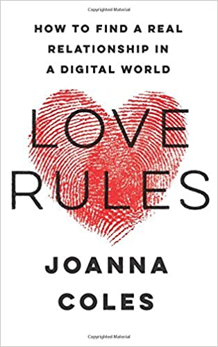 Love Rules: How to Find a Real Relationship in a Digital