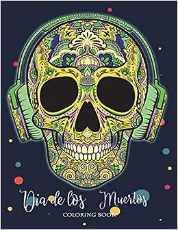 Dia De Los Muertos Coloring Book Sugar Skull Coloring Book Dia De