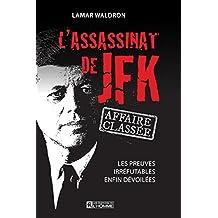 L'assassinat de JFK : affaire classée: Les preuves les plus probantes enfin dévoilées