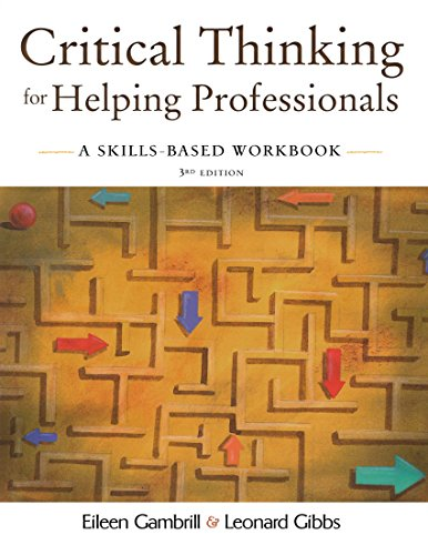 critical thinking for helping professionals a skills-based workbook pdf Amazoncom: critical thinking for helping professionals: a skills-based workbook (9780190297305): eileen gambrill, leonard gibbs: books.