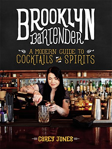 Brooklyn Bartender: A Modern Guide to Cocktails and Spirits