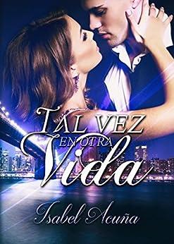 Tal vez en otra vida (Spanish Edition) by [Acuña, Isabel]