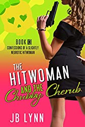 The Hitwoman and the Chubby Cherub (Confessions of a Slightly Neurotic Hitwoman Book 13)