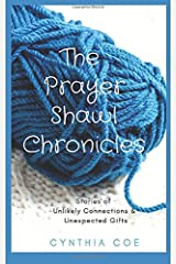 The Prayer Shawl Chronicles: Stories of Unlikely Connections & Unexpected Gifts Paperback
