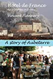 Hotel de France, an Irishman in France. (a Story of Aubeterre), vincent flannery, 1482790920
