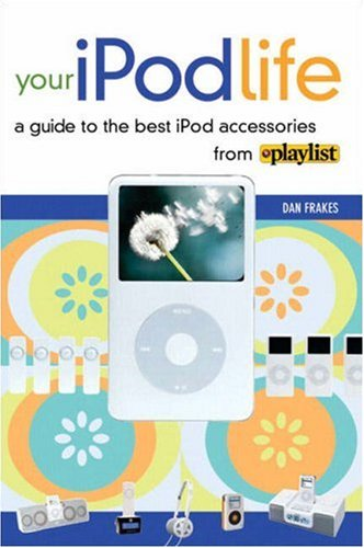Your iPod Life: A Guide to the B...