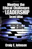 img - for Meeting the Ethical Challenges of Leadership: Casting Light or Shadow by Craig E. Johnson (2004-11-10) book / textbook / text book